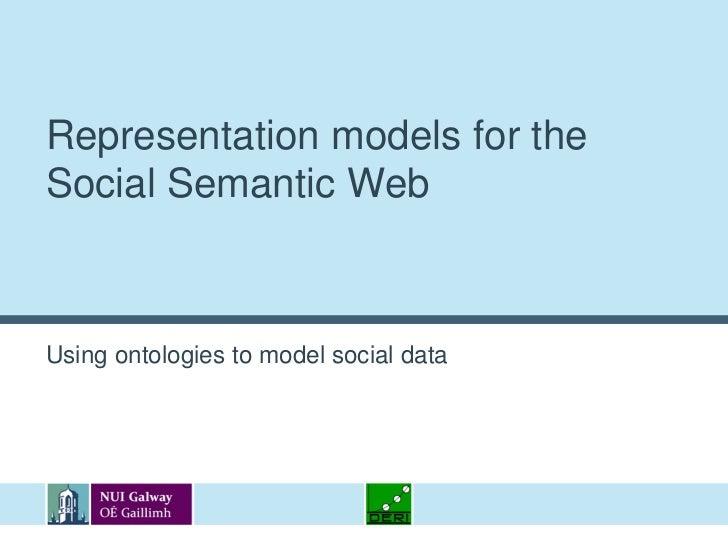 Representation models for the Social Semantic Web<br />Using ontologies to model social data<br />