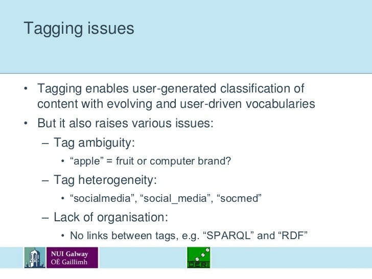 Tagging issues<br />Tagging enables user-generated classification of content with evolving and user-driven vocabularies<br...