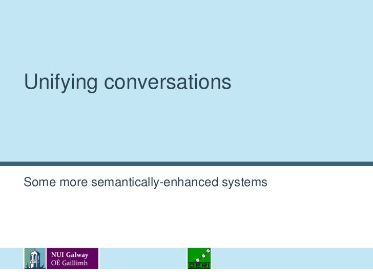 Unifying conversations<br />Some more semantically-enhanced systems<br />