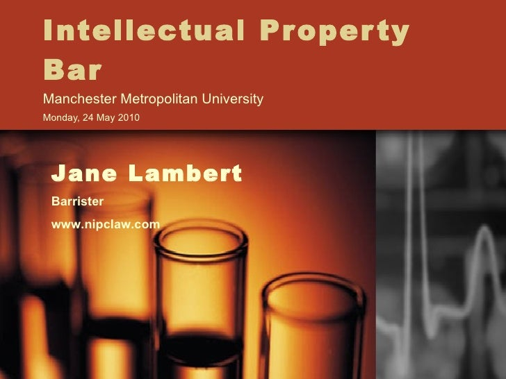 Intellectual Property Bar Manchester Metropolitan University Monday, 24 May 2010  Jane Lambert Barrister www.nipclaw.com