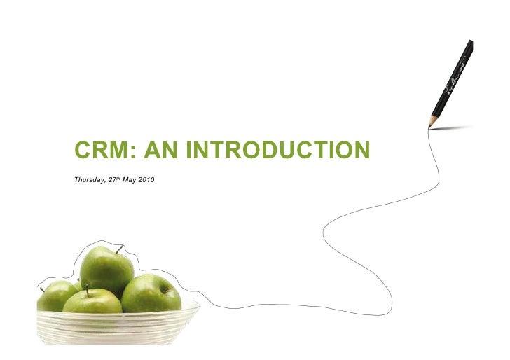 CRM: AN INTRODUCTION Thursday, 27th May 2010