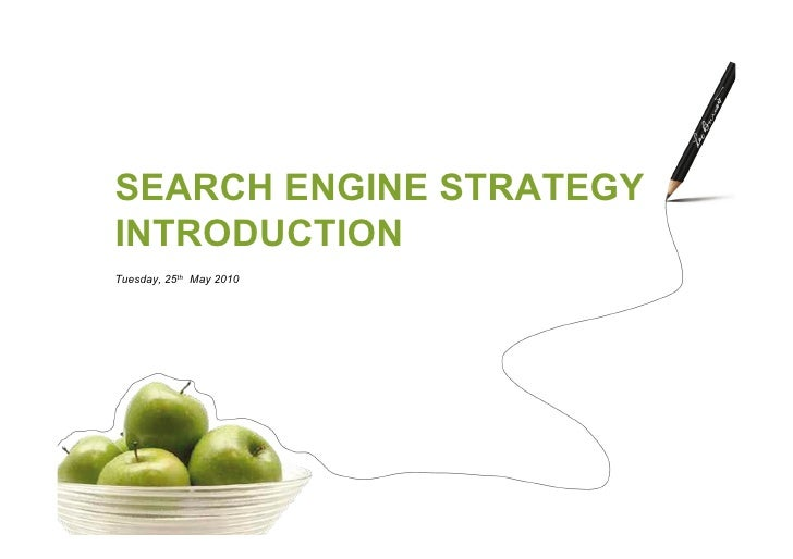SEARCH ENGINE STRATEGY INTRODUCTION Tuesday, 25th May 2010