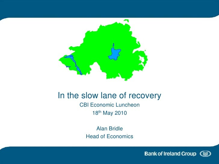 In the slow lane of recovery          CBI Economic Luncheon               18th May 2010                Alan Bridle        ...