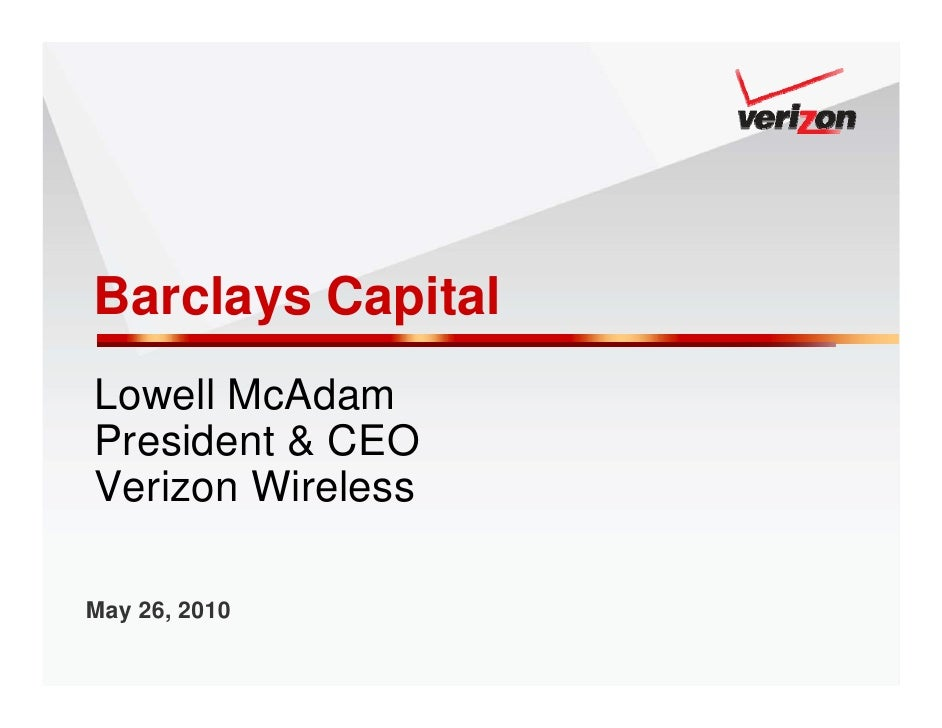 Barclays Capital Lowell McAdam President & CEO Verizon Wireless  May 26, 2010
