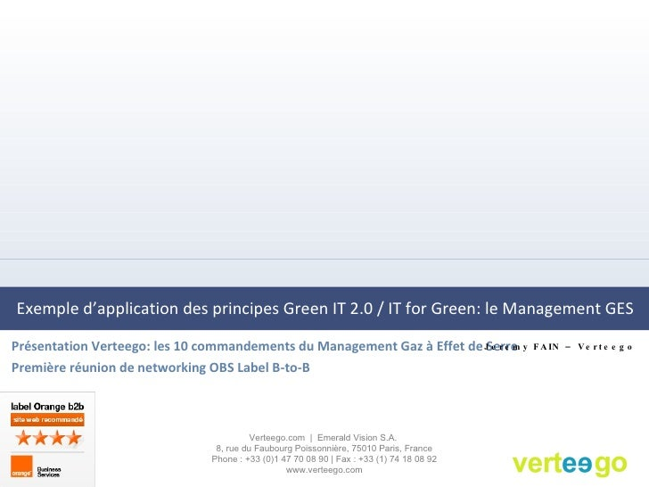 Exemple d'application des principes Green IT 2.0 / IT for Green: le Management GES <ul><li>Présentation Verteego: les 10 c...