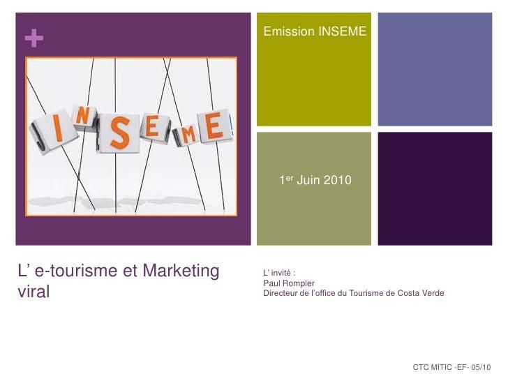 Emission INSEME<br />1er Juin 2010<br />L' e-tourisme et Marketing viral<br />L' invité :<br />Paul Rompler<br />Directeur...