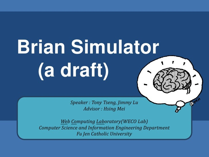 Brian Simulator   (a draft)                Speaker : Tony Tseng, Jimmy Lu                     Advisor : Hsing Mei         ...