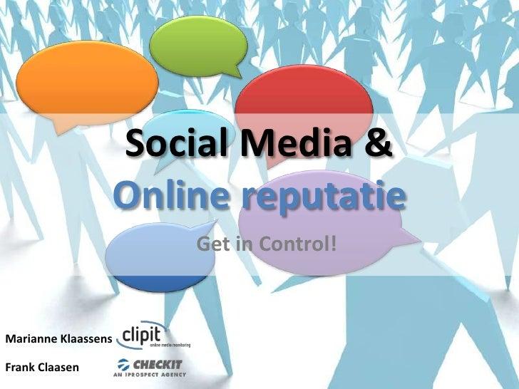 Social Media & <br />Online reputatie<br />Get in Control!<br />Marianne Klaassens<br />Frank Claasen<br />Hella de Weger<...