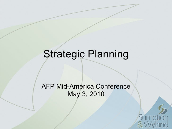Strategic Planning AFP Mid-America Conference May 3, 2010