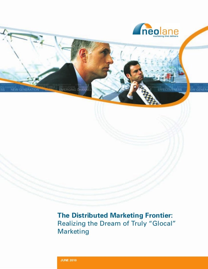 """The Distributed Marketing Frontier: Realizing the Dream of Truly """"Glocal"""" Marketing    JUNE 2010"""
