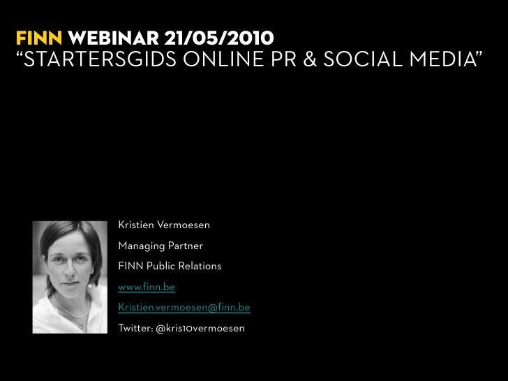"""12.02.2010   FINN WEBINAR 21/05/2010 """"STARTERSGIDS ONLINE PR & SOCIAL MEDIA""""              Kristien Vermoesen          Mana..."""
