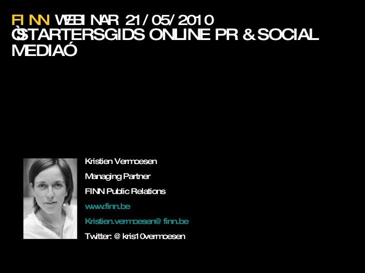 """FINN  WEBINAR 21/05/2010 """" STARTERSGIDS ONLINE PR & SOCIAL MEDIA"""" 12.02.2010 Kristien Vermoesen Managing Partner FINN Publ..."""