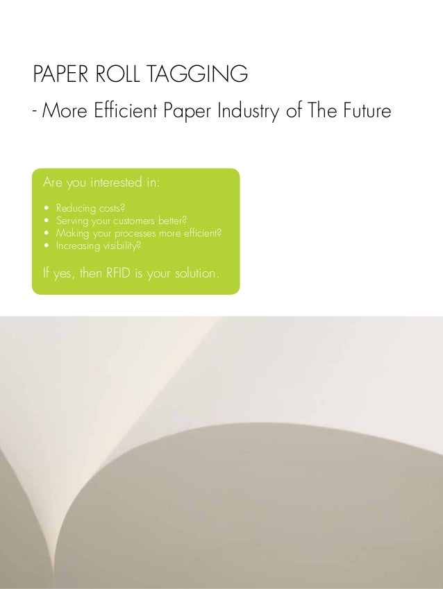 PAPER ROLL TAGGING- More Efficient Paper Industry of The Future Are you interested in: •   Reducing costs? •   Serving y...