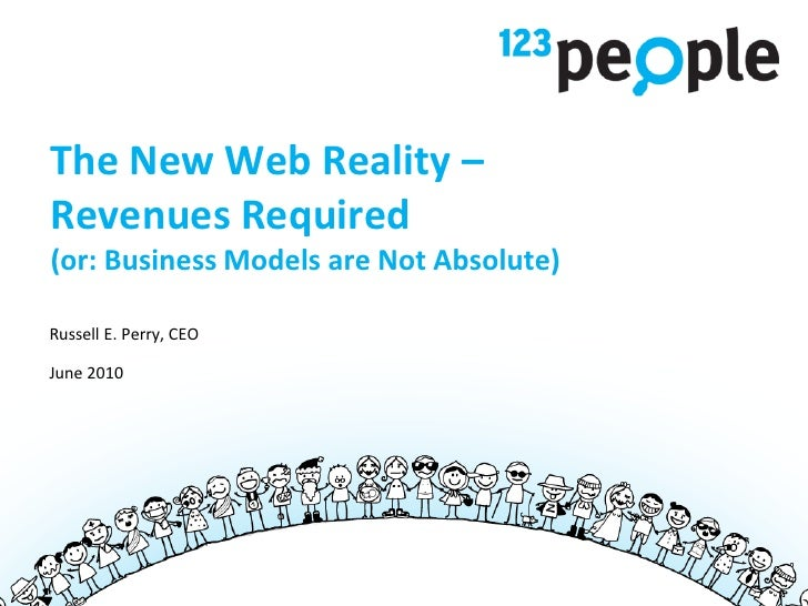 The New Web Reality – Revenues Required (or: Business Models are Not Absolute)  Russell E. Perry, CEO  June 2010          ...
