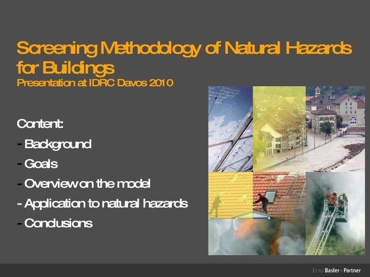 Screening Methodology of Natural Hazards for Buildings Presentation at IDRC Davos 2010 <ul><li>Content: </li></ul><ul><li>...
