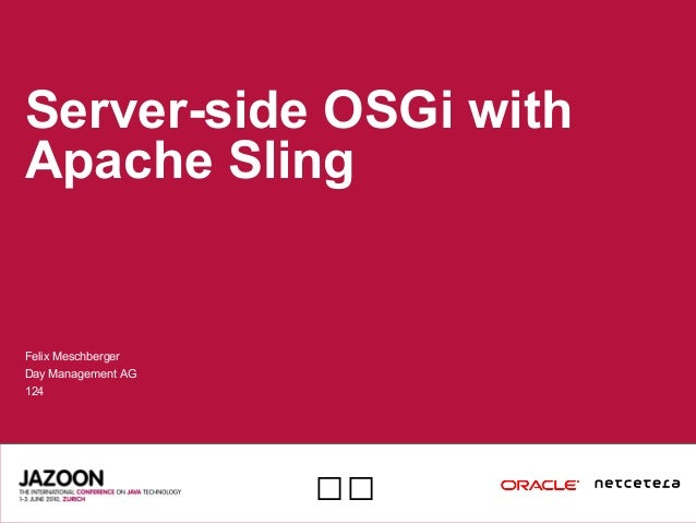 Server-side OSGi with Apache Sling Felix Meschberger Day Management AG 124