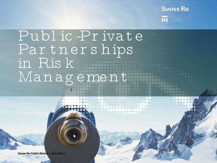 Public-Private Partnerships in Risk Management  Swiss Re Public Sector | June 2010