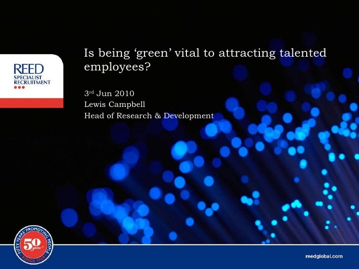 Is being 'green' vital to attracting talented employees? 3 rd  Jun 2010 Lewis Campbell Head of Research & Development
