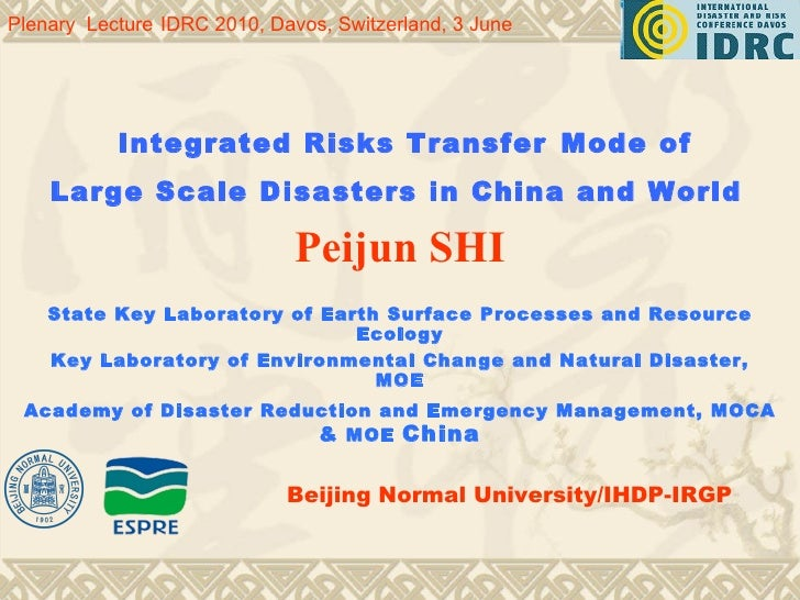 Integrated Risks Transfer   Mode of   Large Scale Disasters in  China  and  World   Peijun SHI State Key Laboratory of E...
