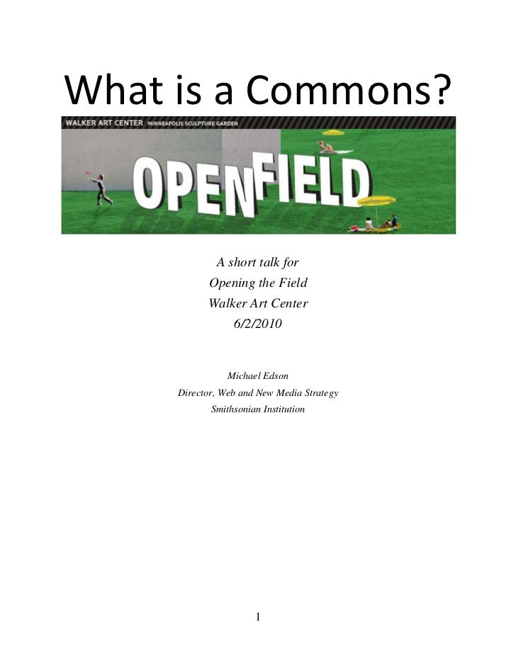 What is a Commons?<br />A short talk for<br />Opening the Field<br />Walker Art Center<br />6/2/2010<br />Michael Edson<br...