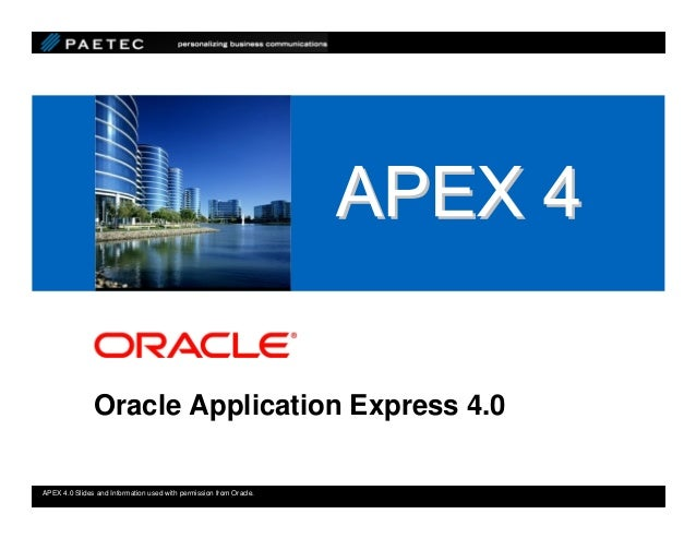 <Insert Picture Here>               Oracle Application Express 4.0APEX 4.0 Slides and Information used with permission fro...