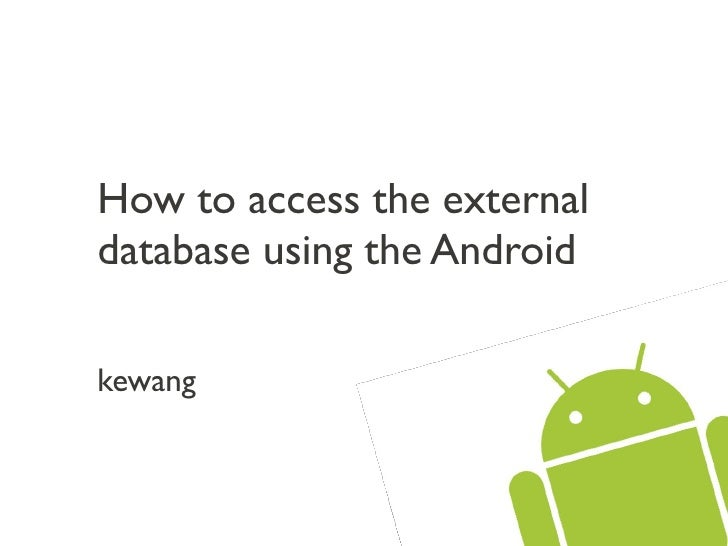How to access the external database using the Android  kewang
