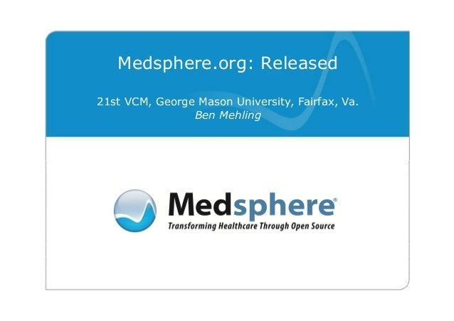 Medsphere.org: Released21st VCM, George Mason University, Fairfax, Va.                Ben Mehling