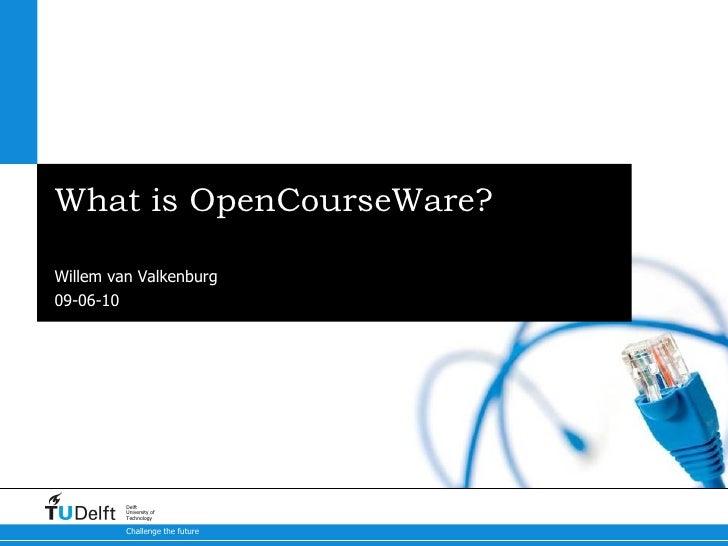 What is OpenCourseWare? Best practices worldwide Willem van Valkenburg