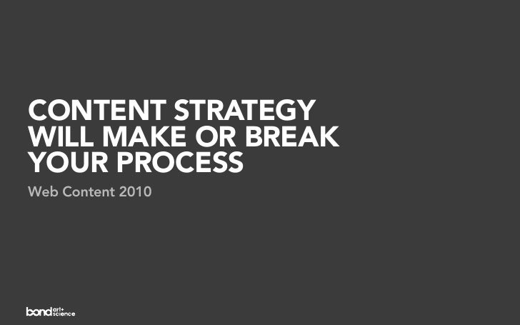 CONTENT STRATEGY WILL MAKE OR BREAK YOUR PROCESS Web Content 2010