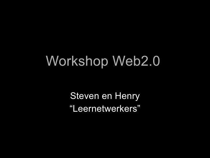 """Workshop Web2.0    Steven en Henry   """"Leernetwerkers"""""""