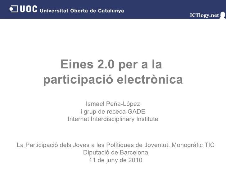 Eines 2.0 per a la  participació electrònica Ismael Peña - López i grup de receca GADE Internet Interdisciplinary Institut...
