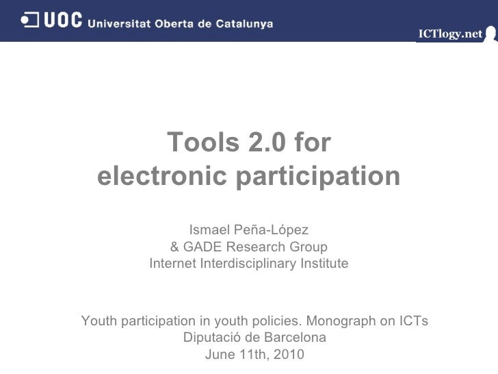 Tools 2.0 for electronic participation Ismael Peña - López & GADE Research Group Internet Interdisciplinary Institute Yout...