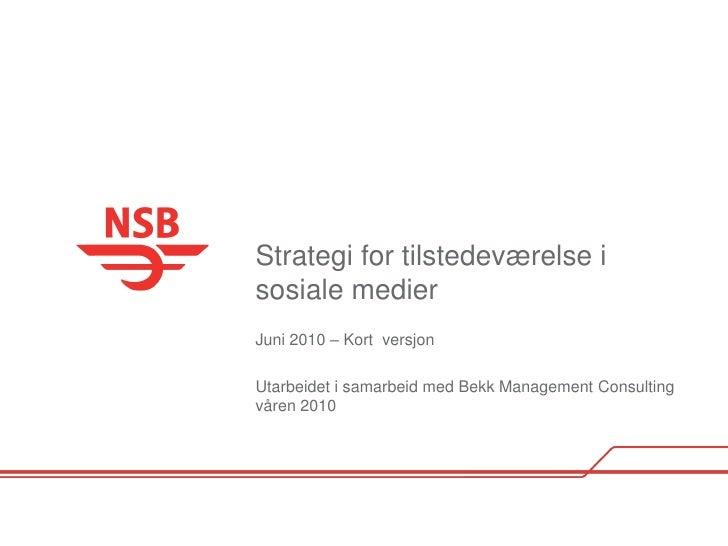 Strategi for tilstedeværelse i sosiale medier Juni 2010 – Kort versjon  Utarbeidet i samarbeid med Bekk Management Consult...