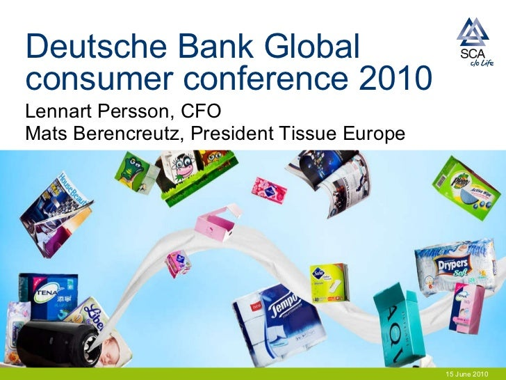 Deutsche Bank Global consumer conference 2010  15 June 2010 Lennart Persson, CFO Mats Berencreutz, President Tissue Europe