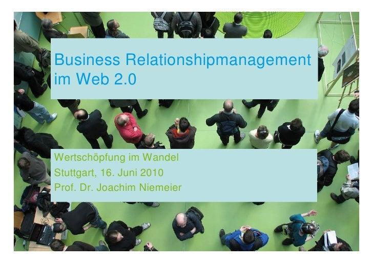 Business Relationshipmanagement im Web 2.0    Wertschöpfung im Wandel Stuttgart, 16. Juni 2010 Prof. Dr. Joachim Niemeier