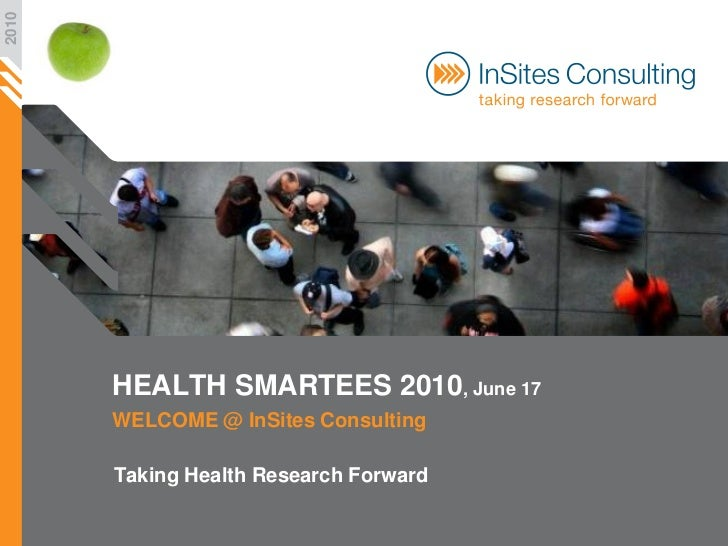 2010            HEALTH SMARTEES 2010, June 17        WELCOME @ InSites Consulting         Taking Health Research Forward