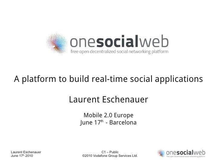 A platform to build real-time social applications                       Laurent Eschenauer                         Mobile ...