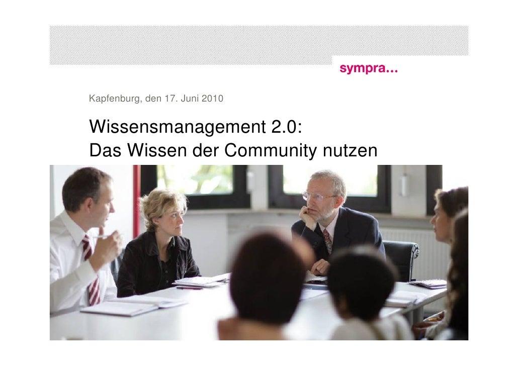 Kapfenburg, den 17. Juni 2010   Wissensmanagement 2.0: Das Wissen der Community nutzen     1 | Sympra auf der MiPo'10|2: W...