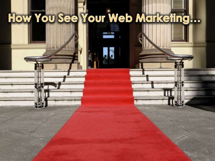 How You See Your Web Marketing…<br />