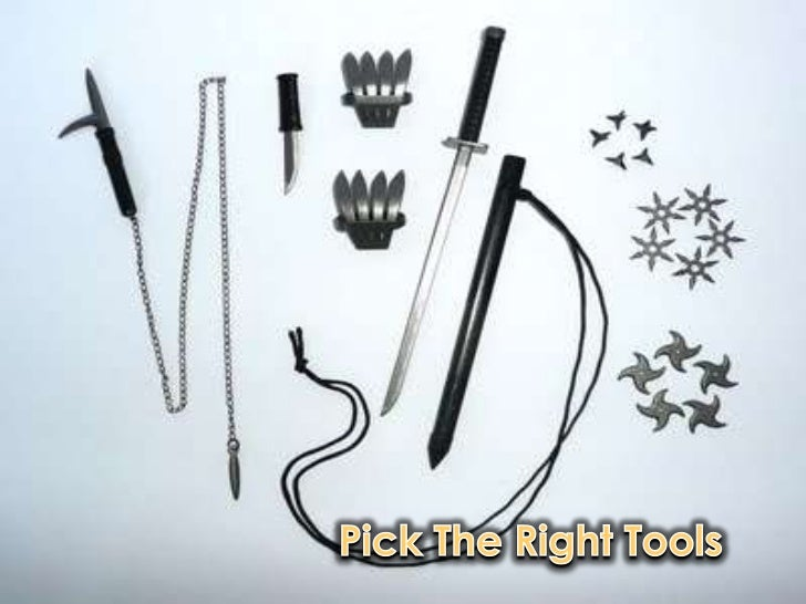 Pick The Right Tools <br />