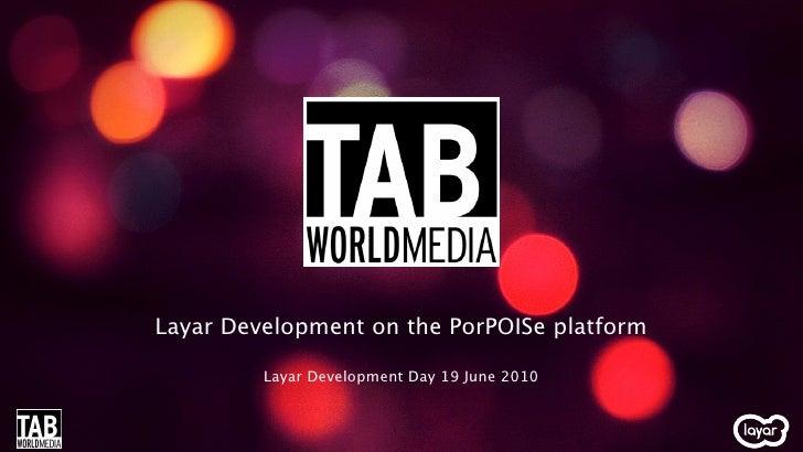 Layar Development on the PorPOISe platform           Layar Development Day 19 June 2010