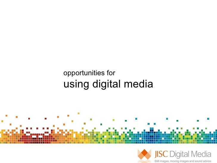 opportunities for  using digital media
