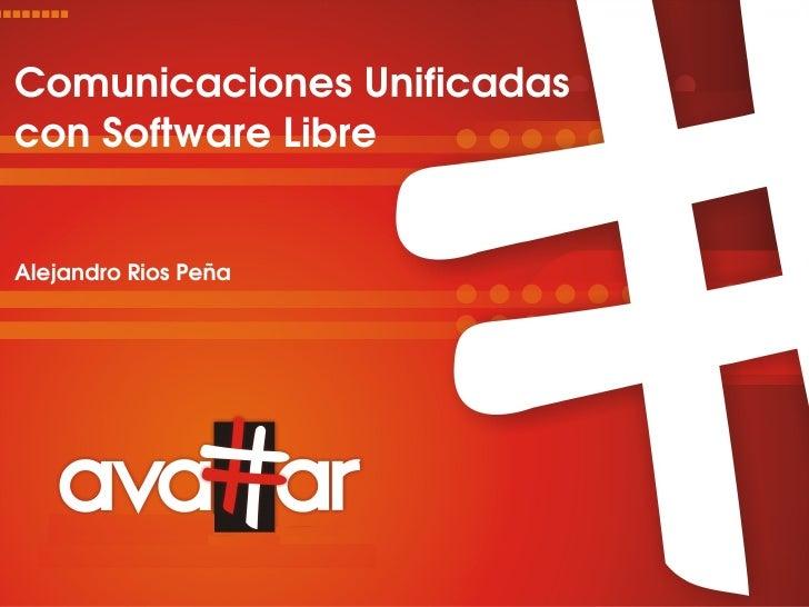 ComunicacionesUnificadas conSoftwareLibre   AlejandroRiosPeña                                 1/38