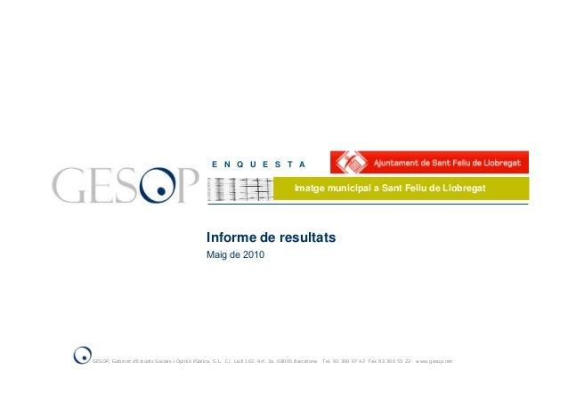 Informe de resultats Maig de 2010 E N Q U E S T A Imatge municipal a Sant Feliu de Llobregat GESOP, Gabinet d'Estudis Soci...