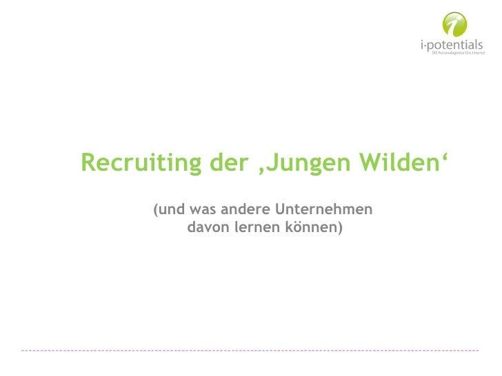 Recruiting der 'Jungen Wilden' (und was andere Unternehmen  davon lernen können)