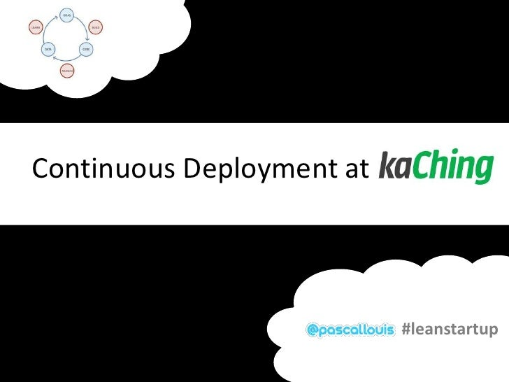 Continuous Deployment at kaChing<br />#leanstartup<br />