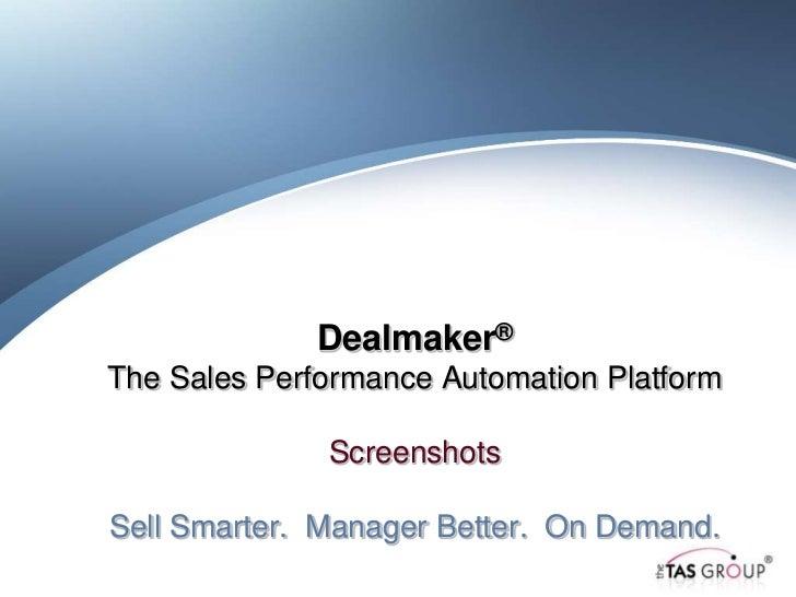 Dealmaker®The Sales Performance Automation Platform              ScreenshotsSell Smarter. Manager Better. On Demand.