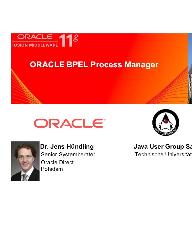 ORACLE BPEL Process Manager   <Insert Picture Here>  Dr. Jens Hündling      Java User Group Saxony  Senior Systemberater  ...
