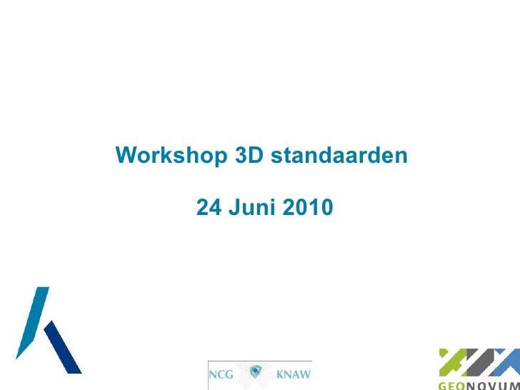 Workshop 3D standaarden   24 Juni 2010