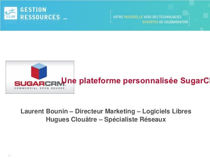 Laurent Bounin – Directeur Marketing – Logiciels Libres Hugues Clouâtre – Spécialiste Réseaux Une plateforme personnalisée...
